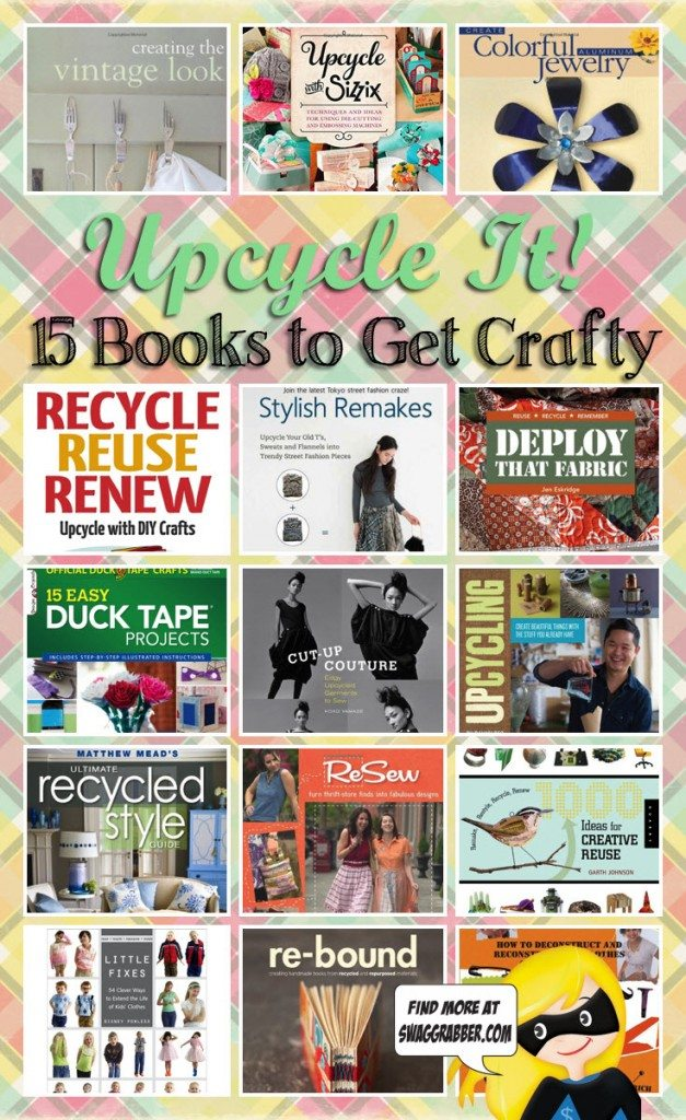 Upcycle It - 15 Books to Get Crafty and Save Money!