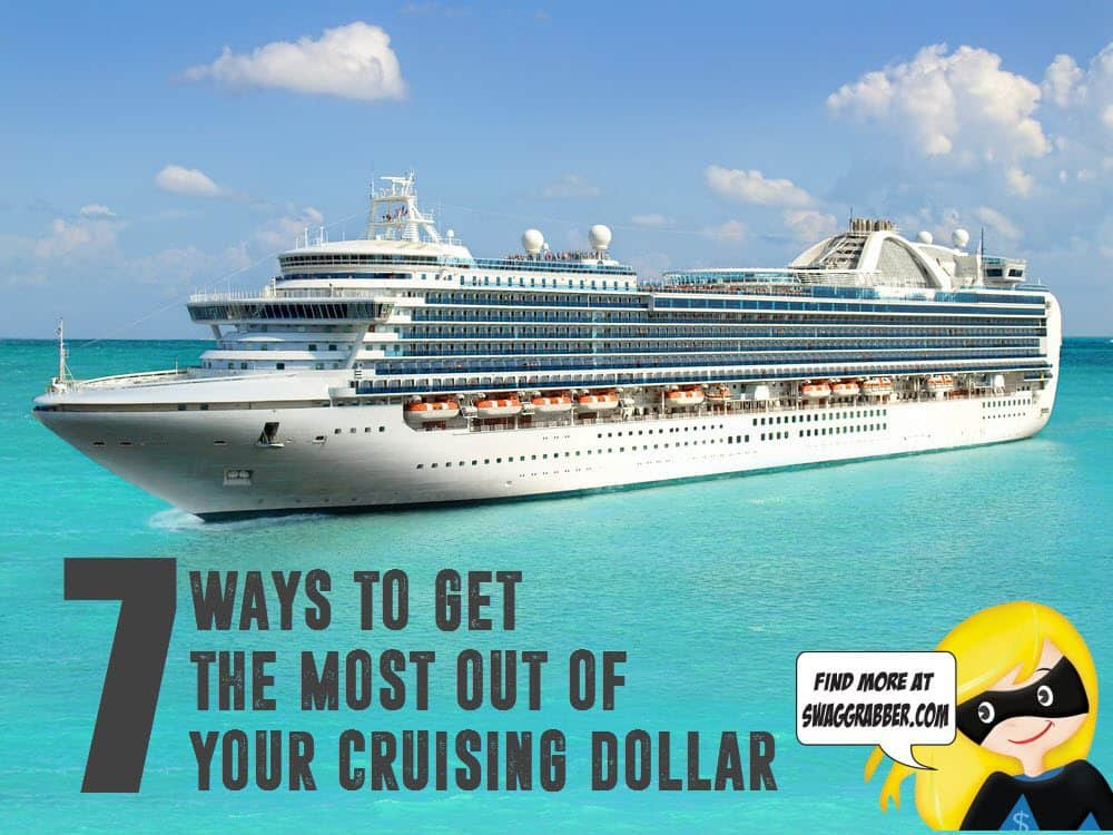 7 Ways To Get The Most Out Of Your Cruising Dollar