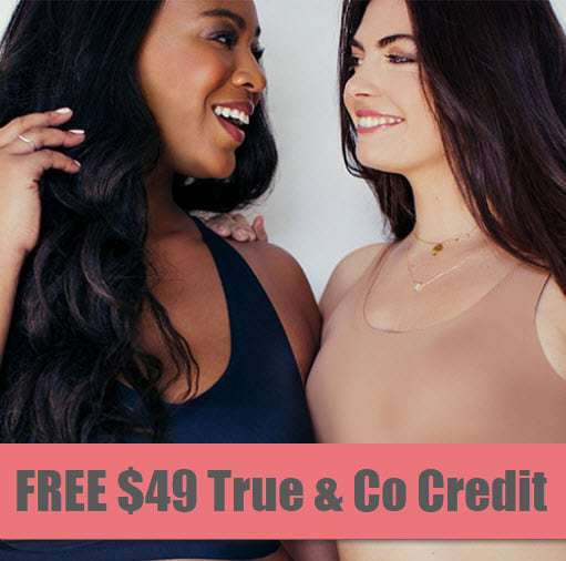 FREE $49 True & Co Credit **SUPER INSANELY HOT**