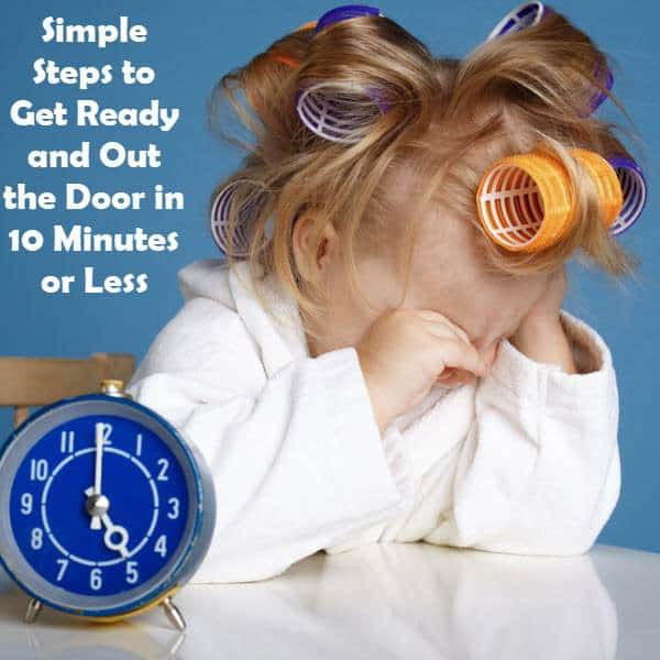 Simple Steps to Get Ready and Out the Door in 10 Minutes or Less