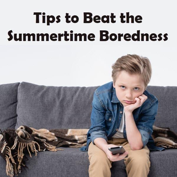 Tips to Beat the Summertime Boredness