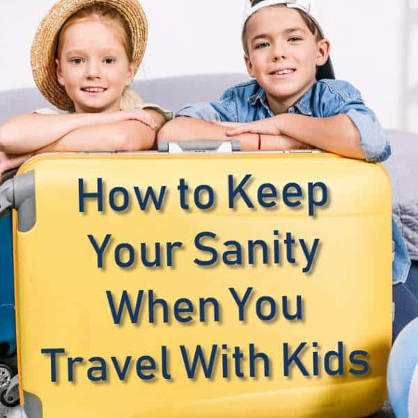 How to Keep Your Sanity When You Travel With Kids