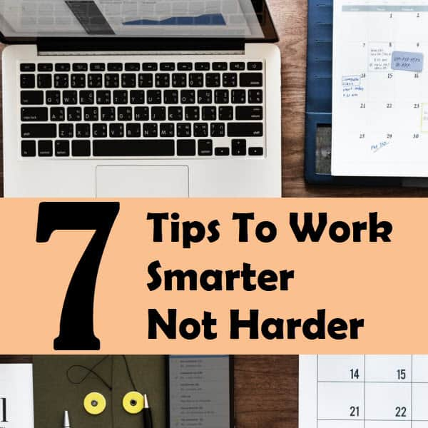 7 Tips To Work Smarter Not Harder