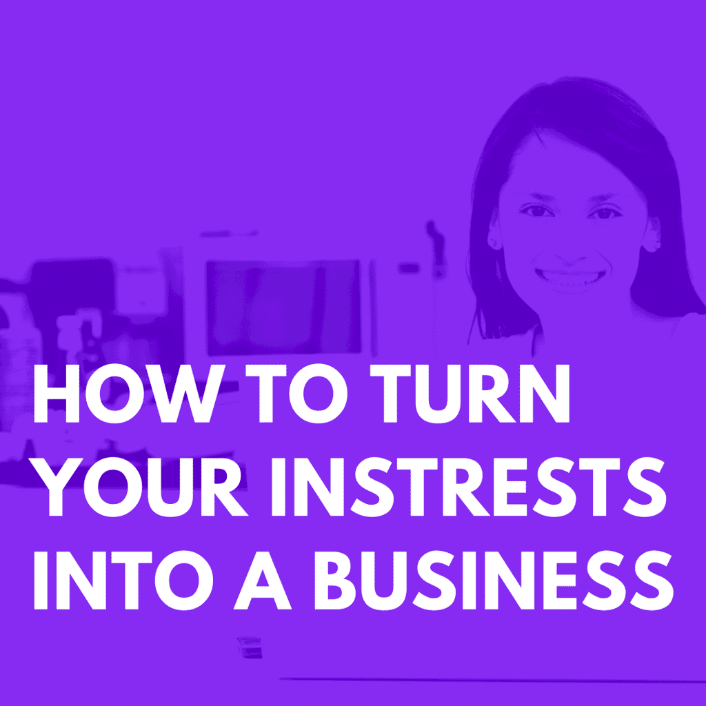 How to Turn Your Interests into a Business