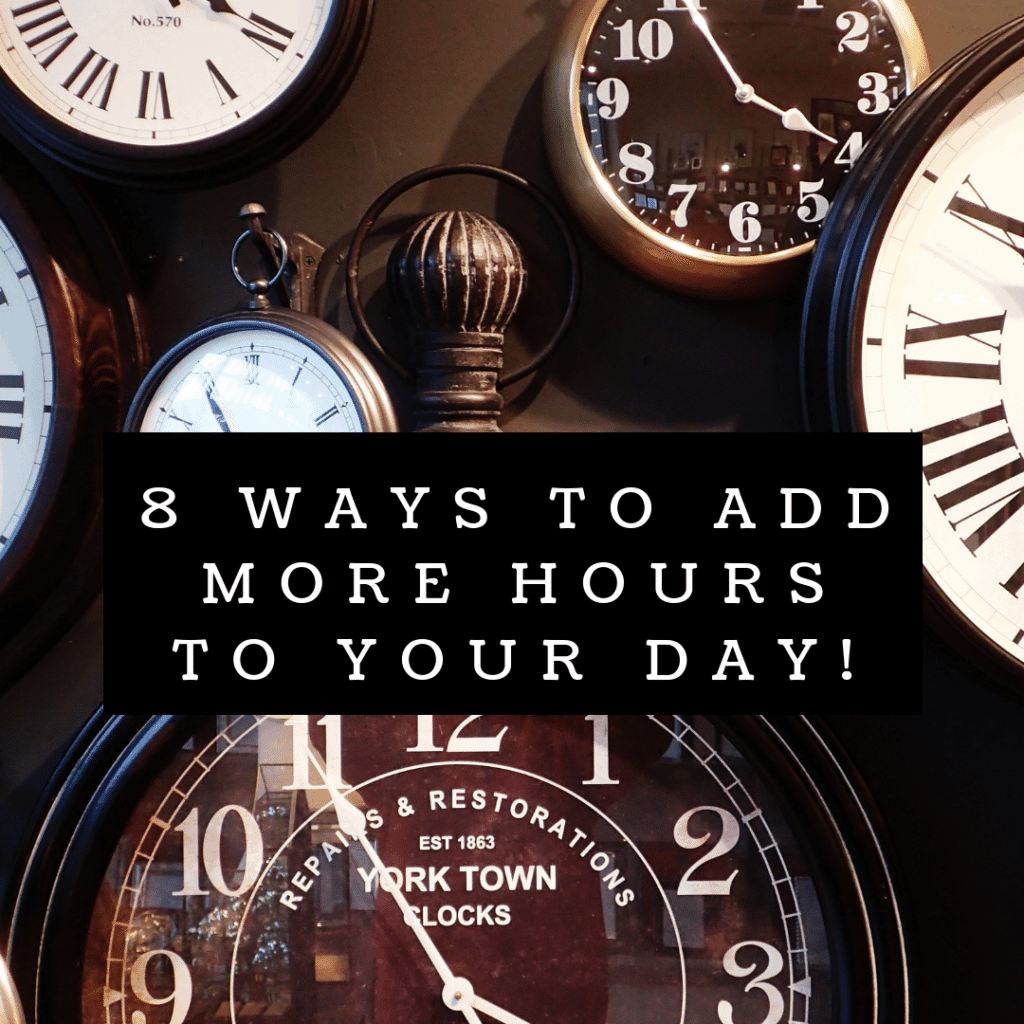 8 Ways to Add More Hours To Your Day