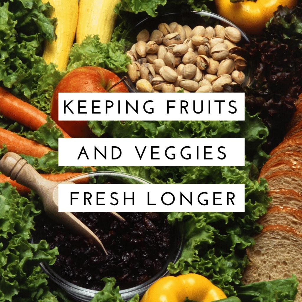 Keeping Fruit and Veggies Fresh