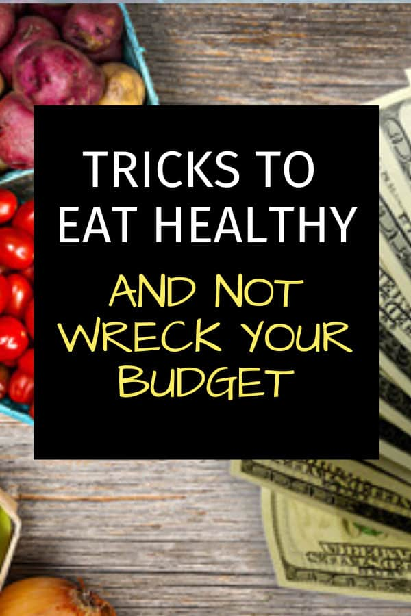 Tips & Tricks to Eat Healthy and NOT Wreck Your Budget