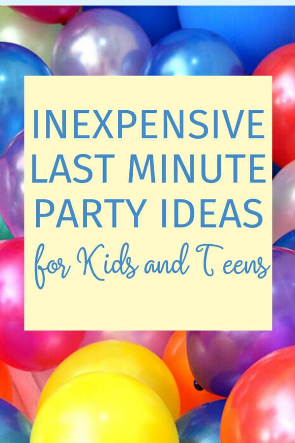 Inexpensive Last Minute Party Ideas for Kids and Teens