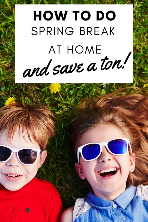 How to Do Spring Break at Home - And Save a TON!