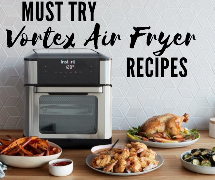 MUST Try Recipes When You Get A Instant Vortex Air Fryer