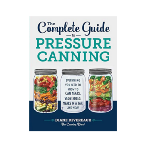 The Complete Guide to Pressure Canning Now .99 (Was .99)